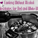 Cooking Without Alcohol: Substitutions For Red & White Wine