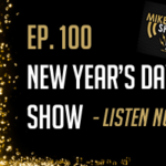 THE MIKE DOLCE SHOW – Ep. 100 New Year's Show Part 2