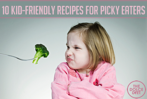 dolce lifestyle 10 kid friendly recipes for picky eaters