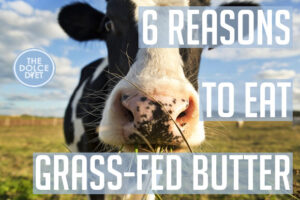 DOLCE LIFESTYLE: 6 Reasons to Eat Grass-Fed Butter