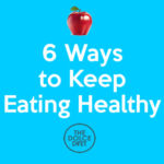 DOLCE DIET LIFESTYLE: 6 Ways to Keep Eating Healthy